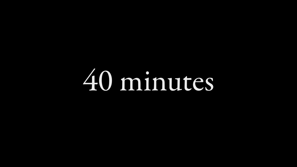 40 minutes