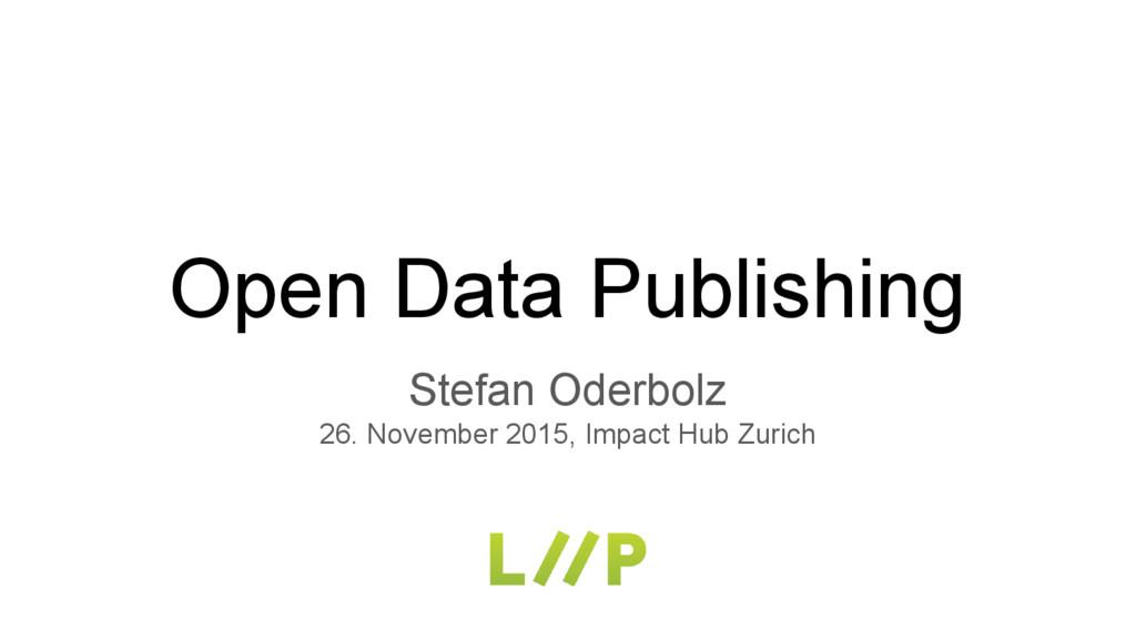 Open Data Publishing Stefan Oderbolz 26. Novemb...