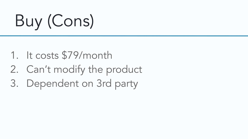 Buy (Cons) 1. It costs $79/month 2. Can't modif...