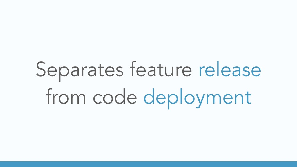 Separates feature release from code deployment