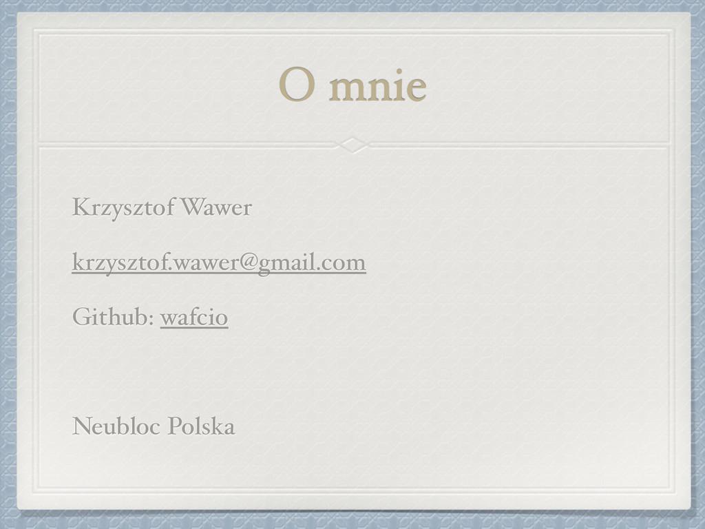 O mnie Krzysztof Wawer! krzysztof.wawer@gmail.c...
