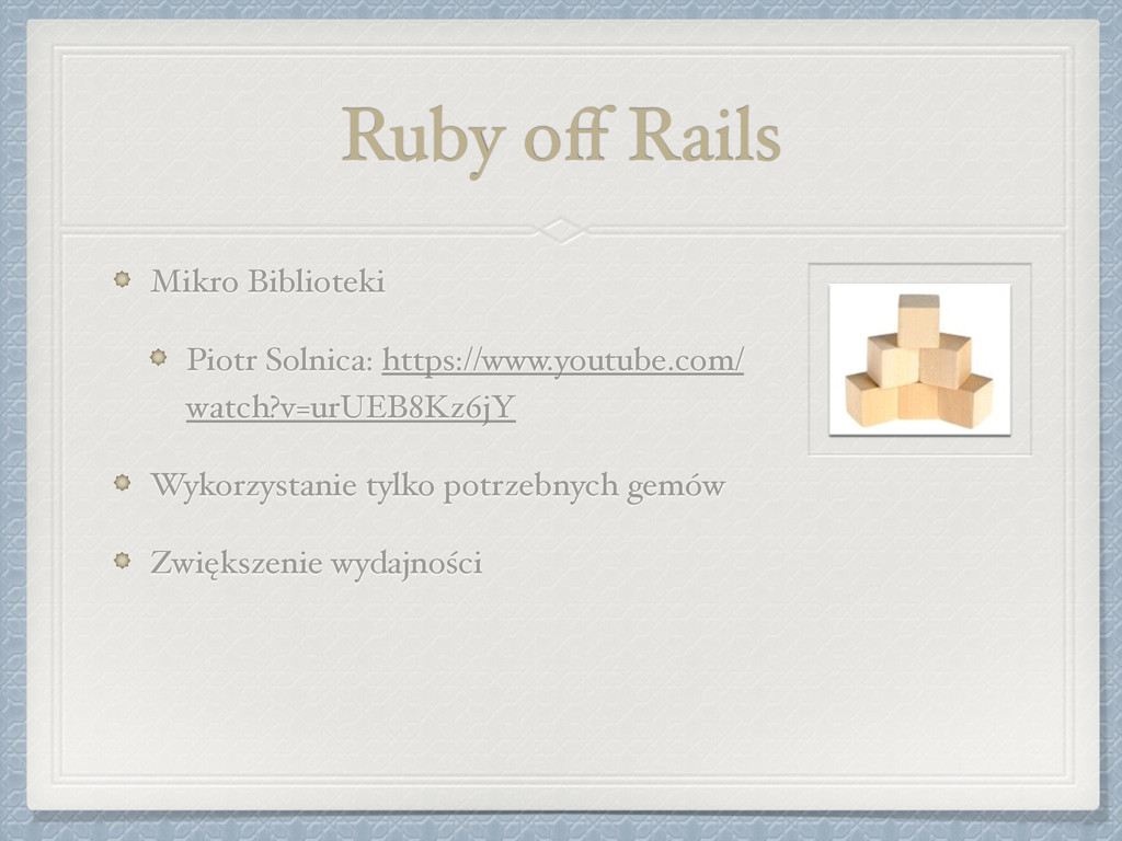 Ruby off Rails Mikro Biblioteki! Piotr Solnica: ...