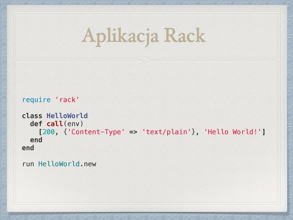 Aplikacja Rack require 'rack' ! class HelloWorl...