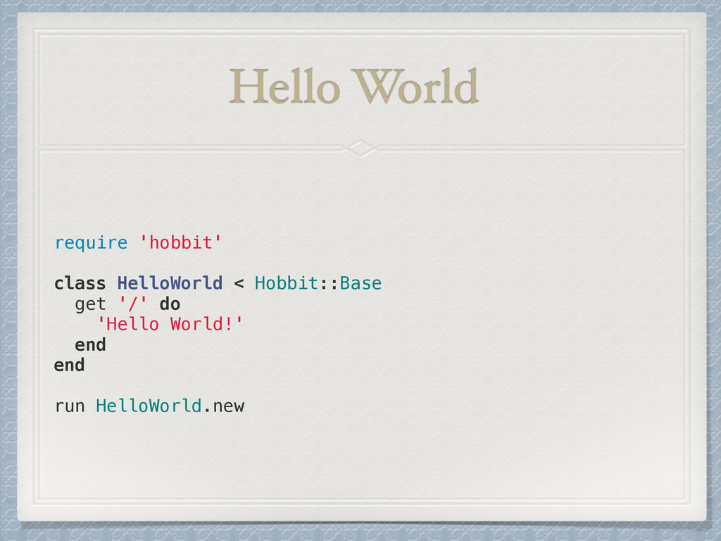 Hello World require 'hobbit' ! class HelloWorld...