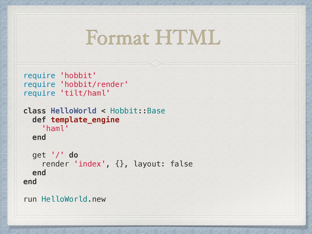 Format HTML require 'hobbit' require 'hobbit/re...