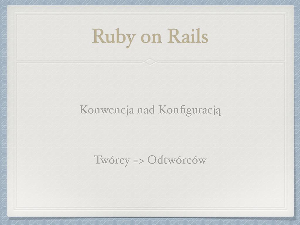 Ruby on Rails Konwencja nad Konfiguracją! ! Twór...