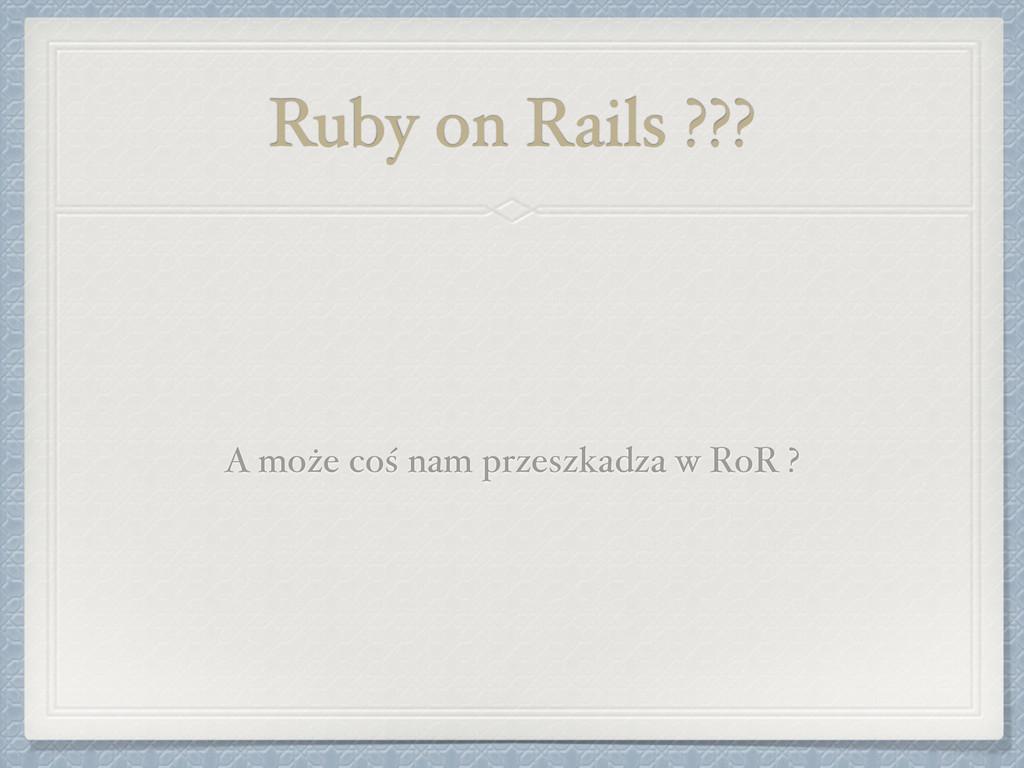 Ruby on Rails ??? A może coś nam przeszkadza w ...