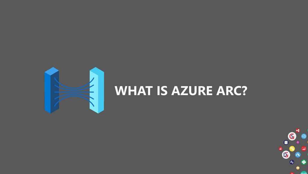 WHAT IS AZURE ARC?