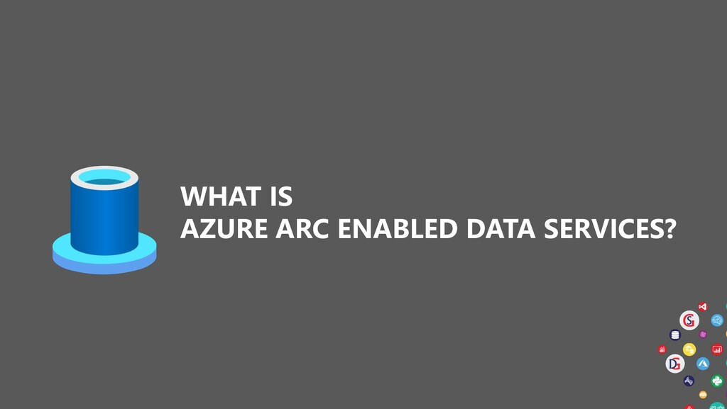 WHAT IS AZURE ARC ENABLED DATA SERVICES?