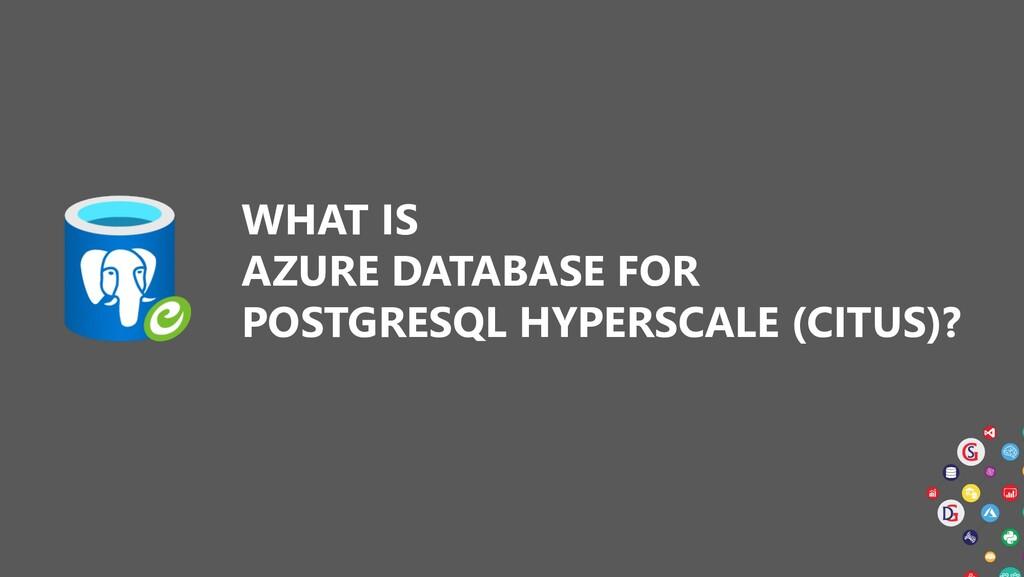 WHAT IS AZURE DATABASE FOR POSTGRESQL HYPERSCAL...