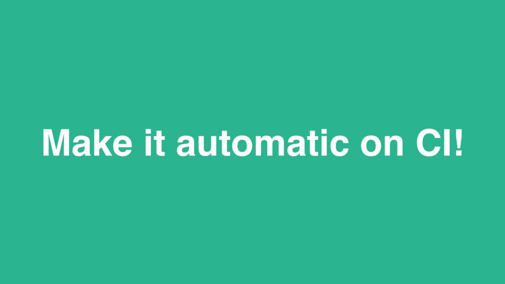 Make it automatic on CI!