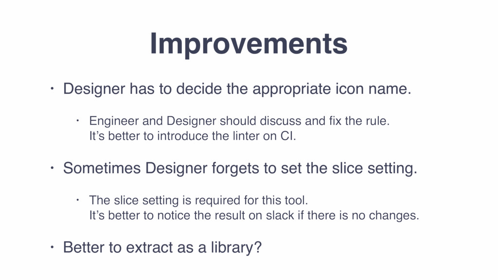 Improvements • Designer has to decide the appro...