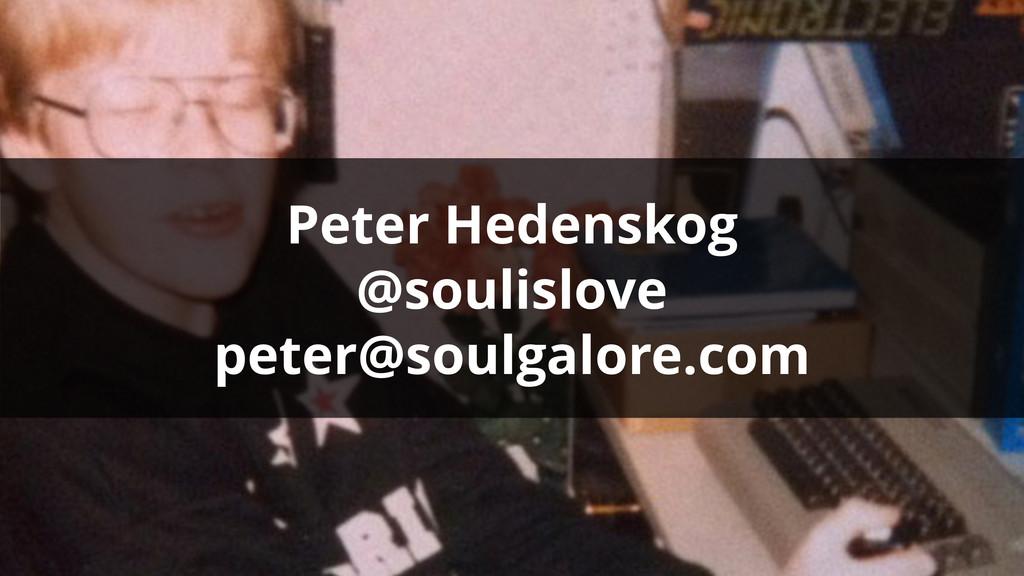 Peter Hedenskog @soulislove peter@soulgalore.com