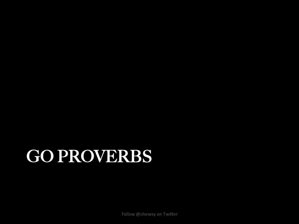 GO PROVERBS Follow @chewxy on Twi/er
