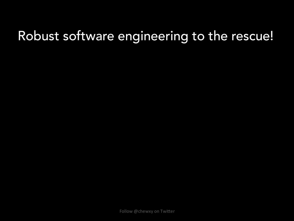 Robust software engineering to the rescue! Foll...