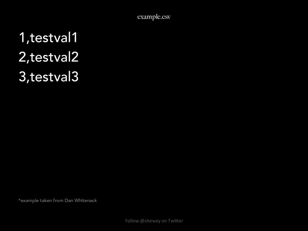 example.csv 1,testval1 2,testval2 3,testval3 *e...