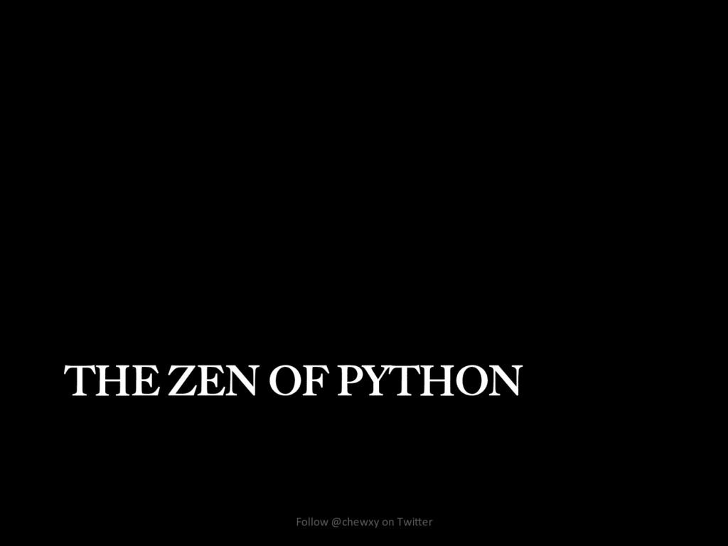 THE ZEN OF PYTHON Follow @chewxy on Twi/er