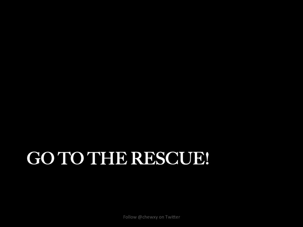 GO TO THE RESCUE! Follow @chewxy on Twi/er