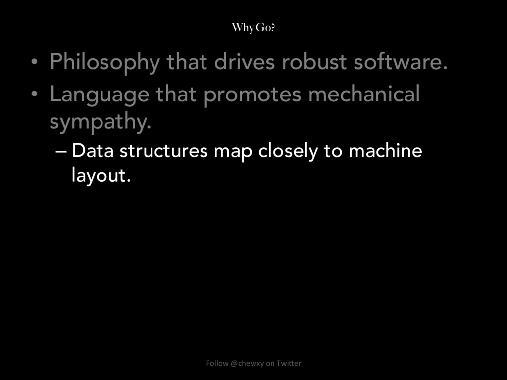 Why Go? • Philosophy that drives robust softwa...