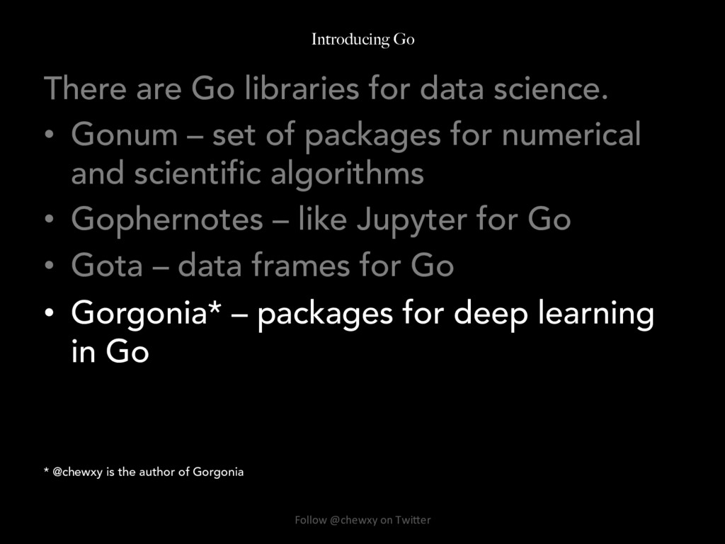Introducing Go There are Go libraries for data ...