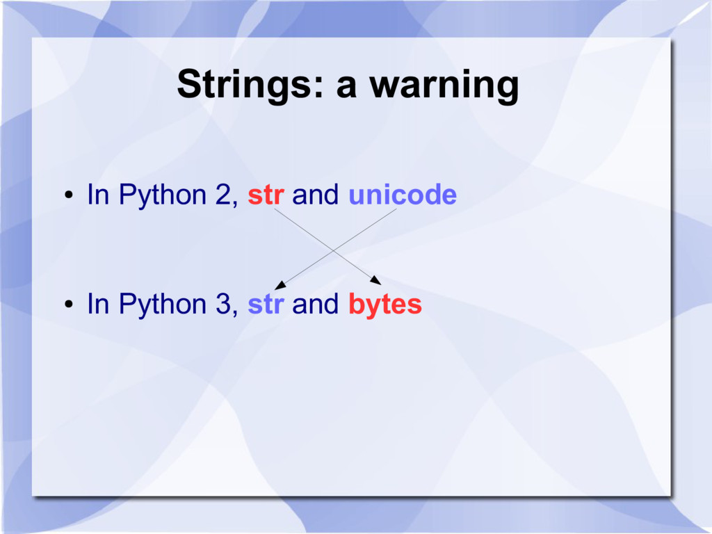 Strings: a warning ● In Python 2, str and unico...