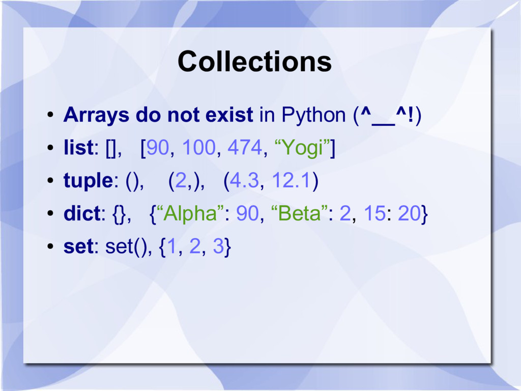 Collections ● Arrays do not exist in Python (^_...