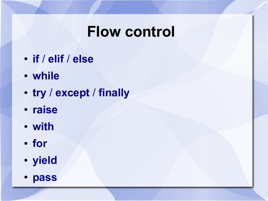Flow control ● if / elif / else ● while ● try /...