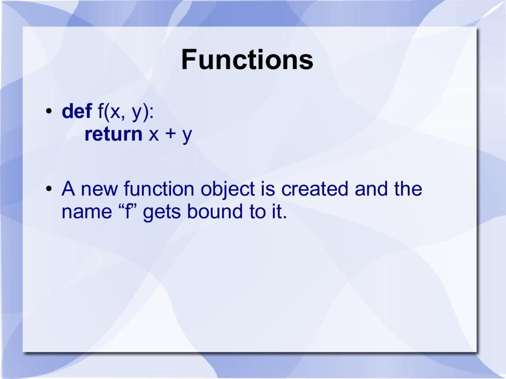 Functions ● def f(x, y): return x + y ● A new f...
