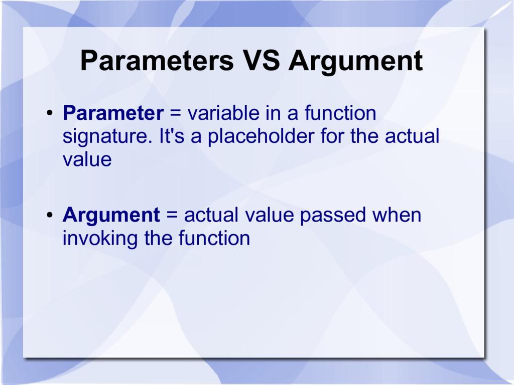 Parameters VS Argument ● Parameter = variable i...
