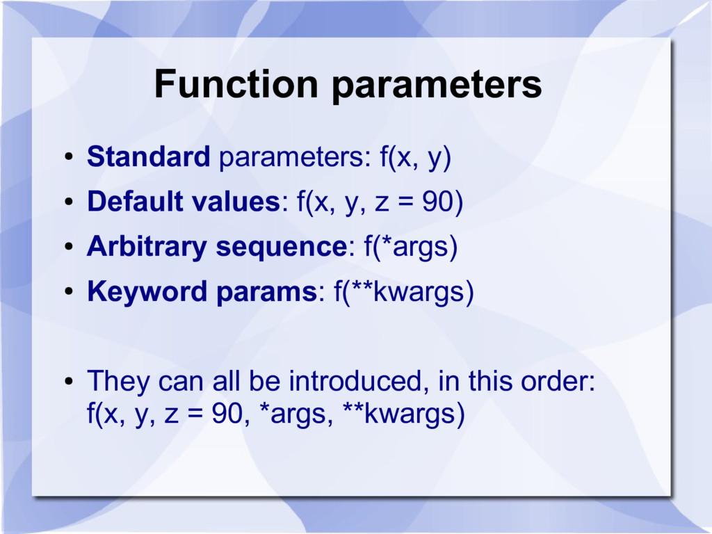 Function parameters ● Standard parameters: f(x,...