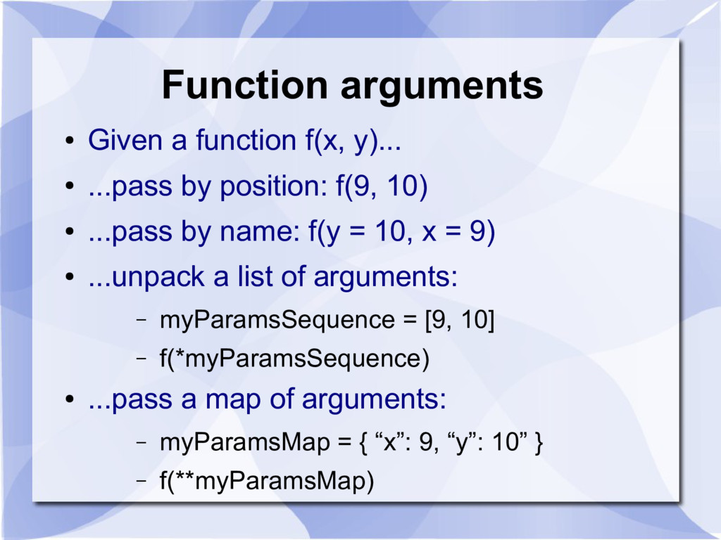 Function arguments ● Given a function f(x, y).....