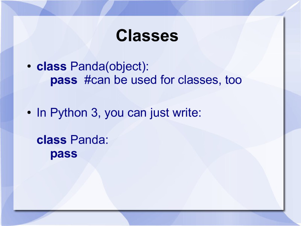 Classes ● class Panda(object): pass #can be use...