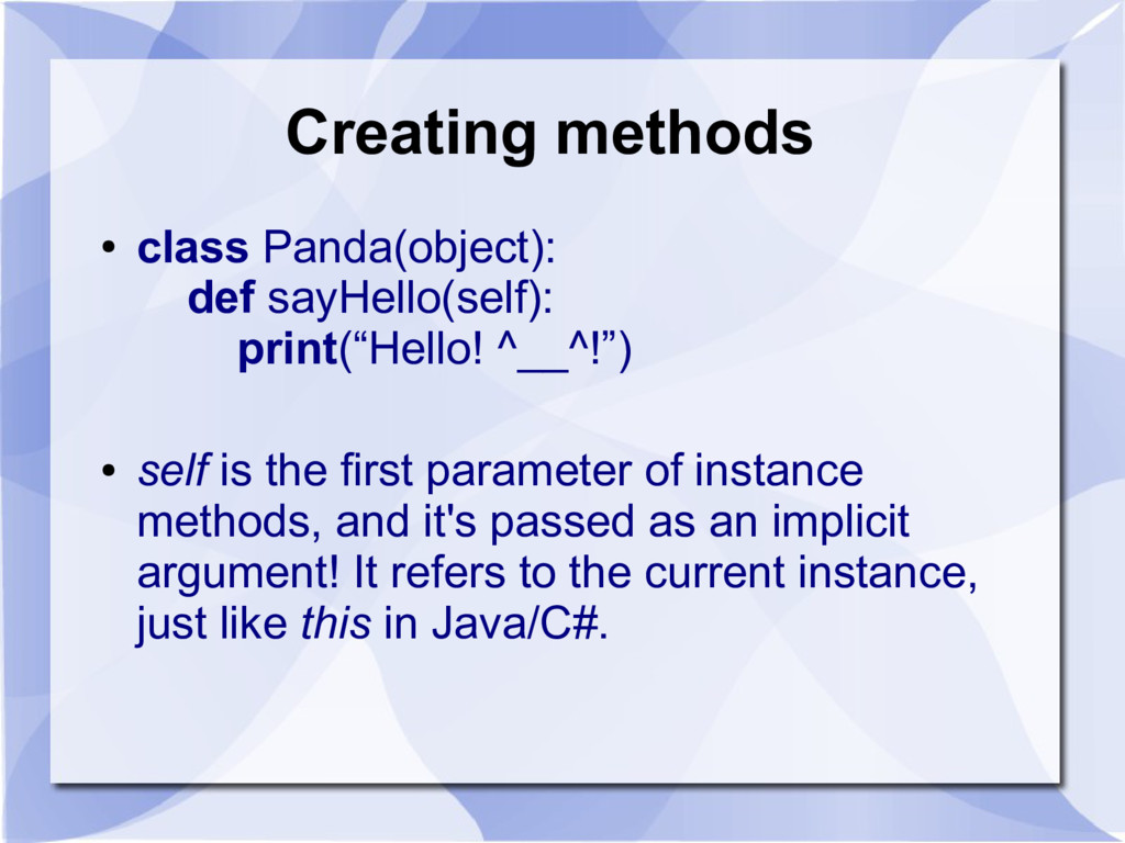 Creating methods ● class Panda(object): def say...