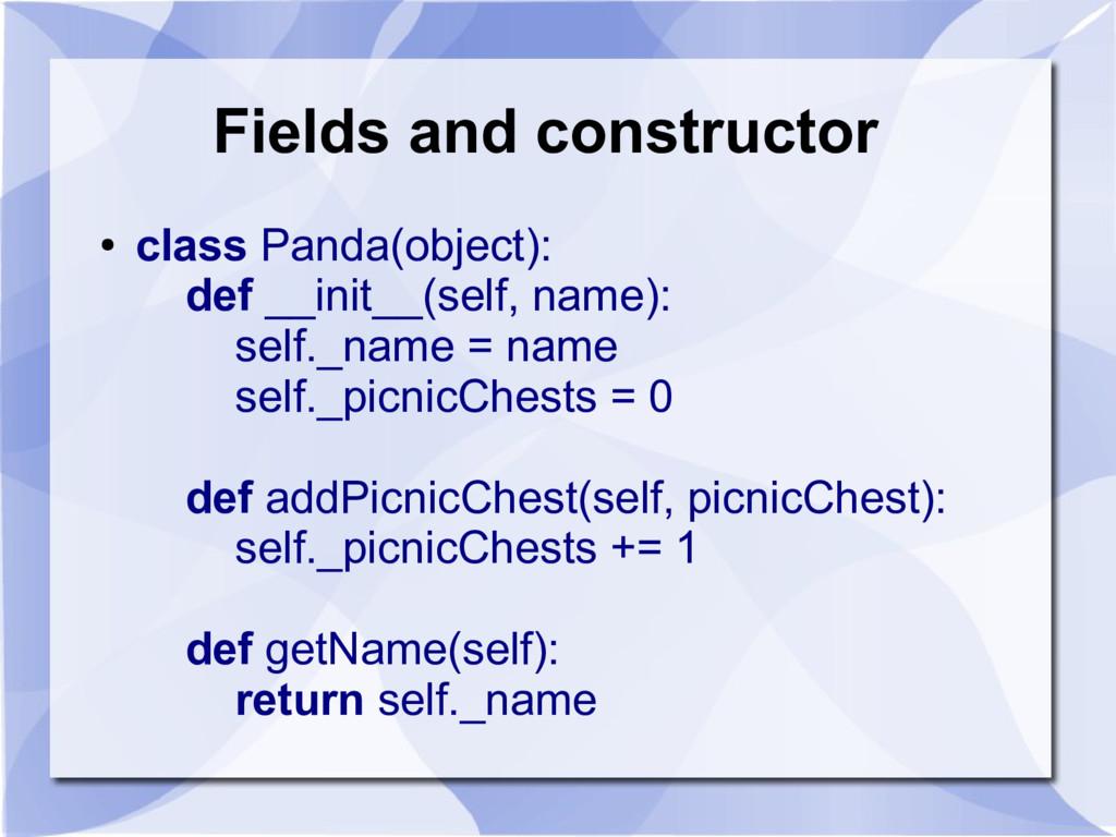 Fields and constructor ● class Panda(object): d...