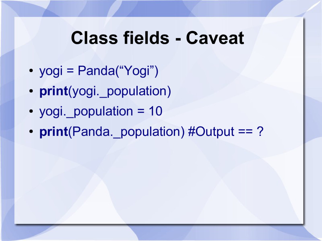 "Class fields - Caveat ● yogi = Panda(""Yogi"") ● ..."