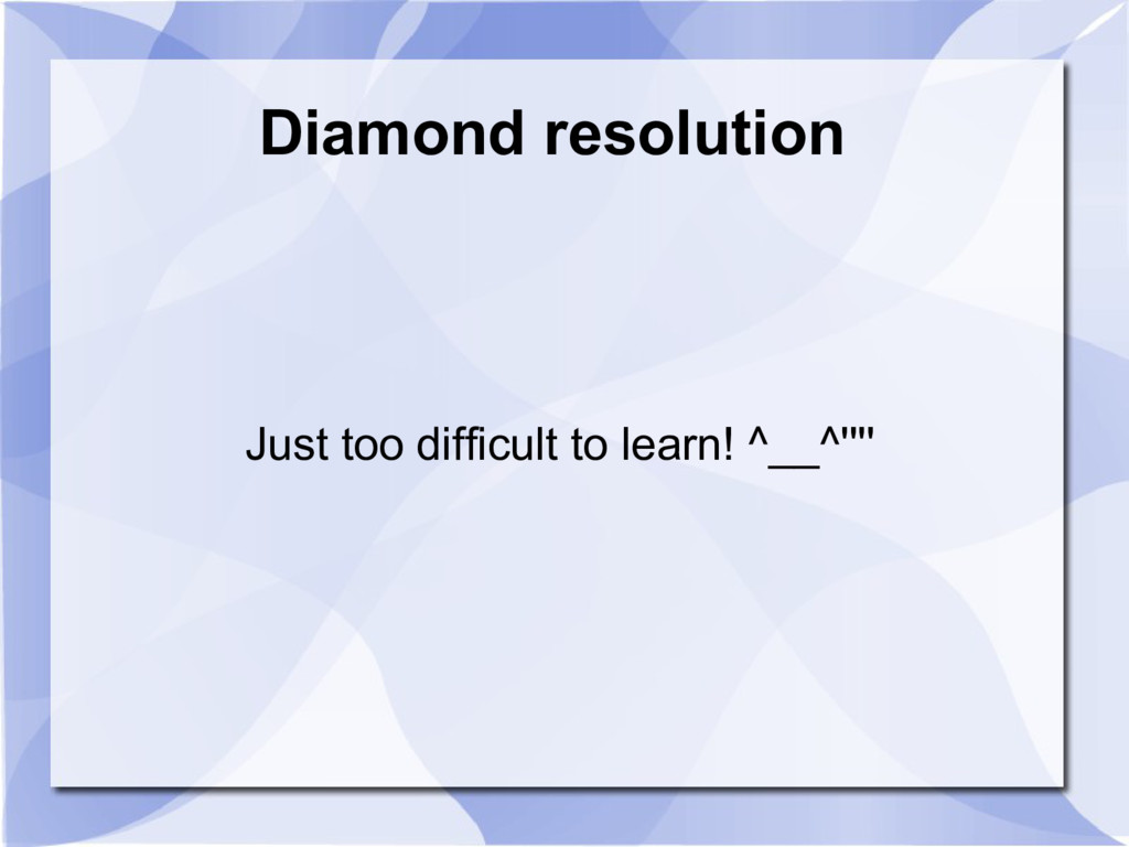 Diamond resolution Just too difficult to learn!...