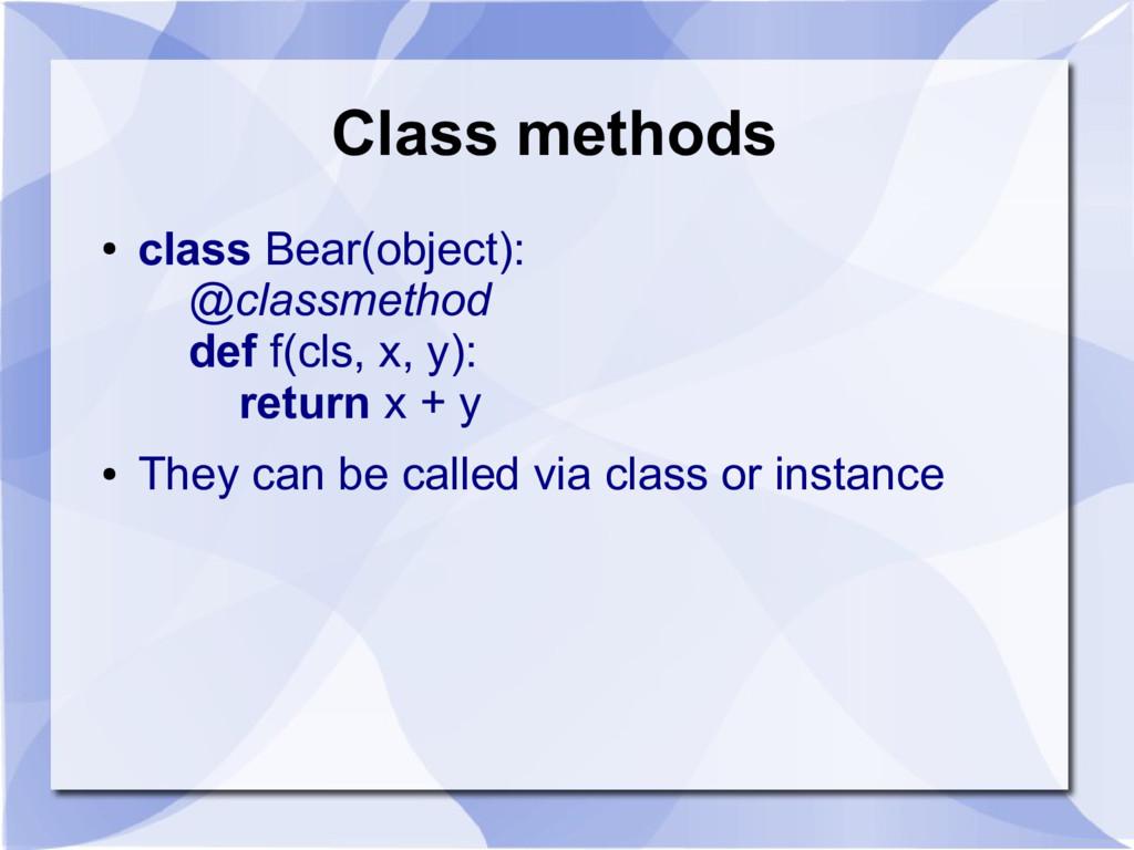 Class methods ● class Bear(object): @classmetho...