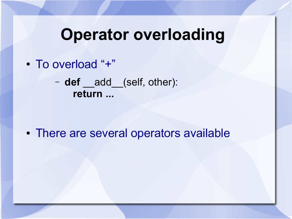 "Operator overloading ● To overload ""+"" – def __..."