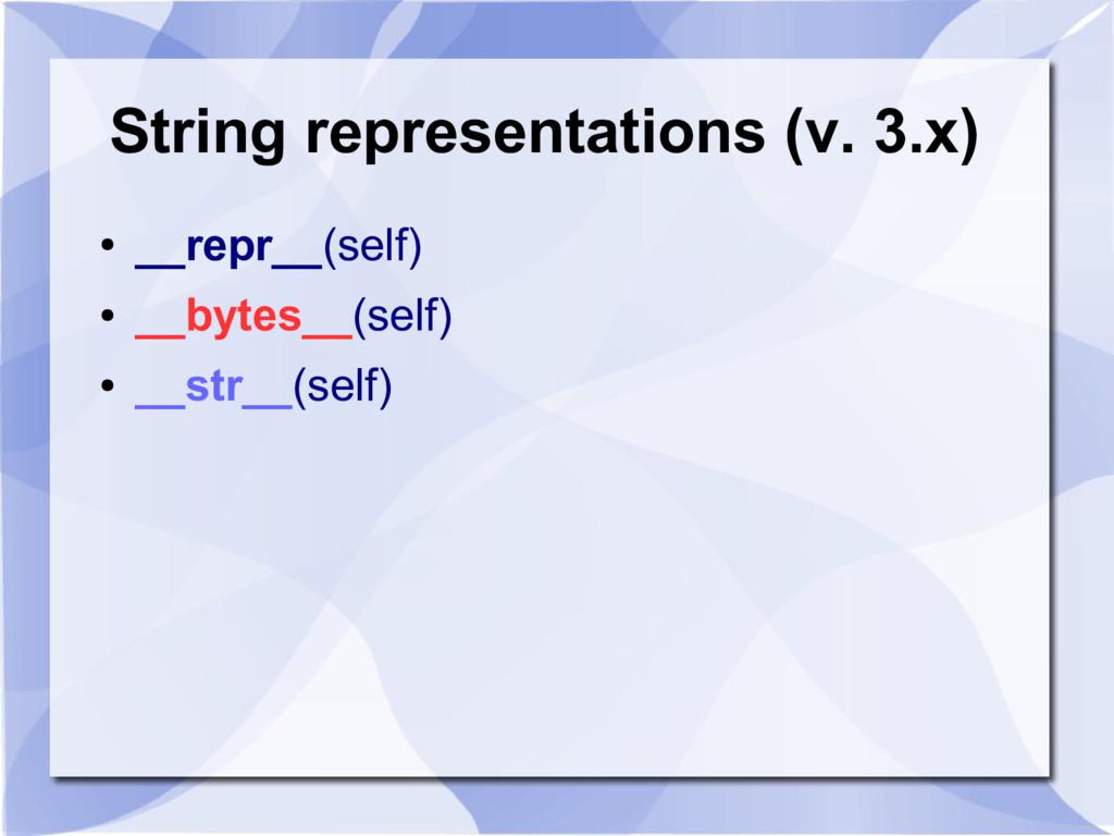 String representations (v. 3.x) ● __repr__(self...