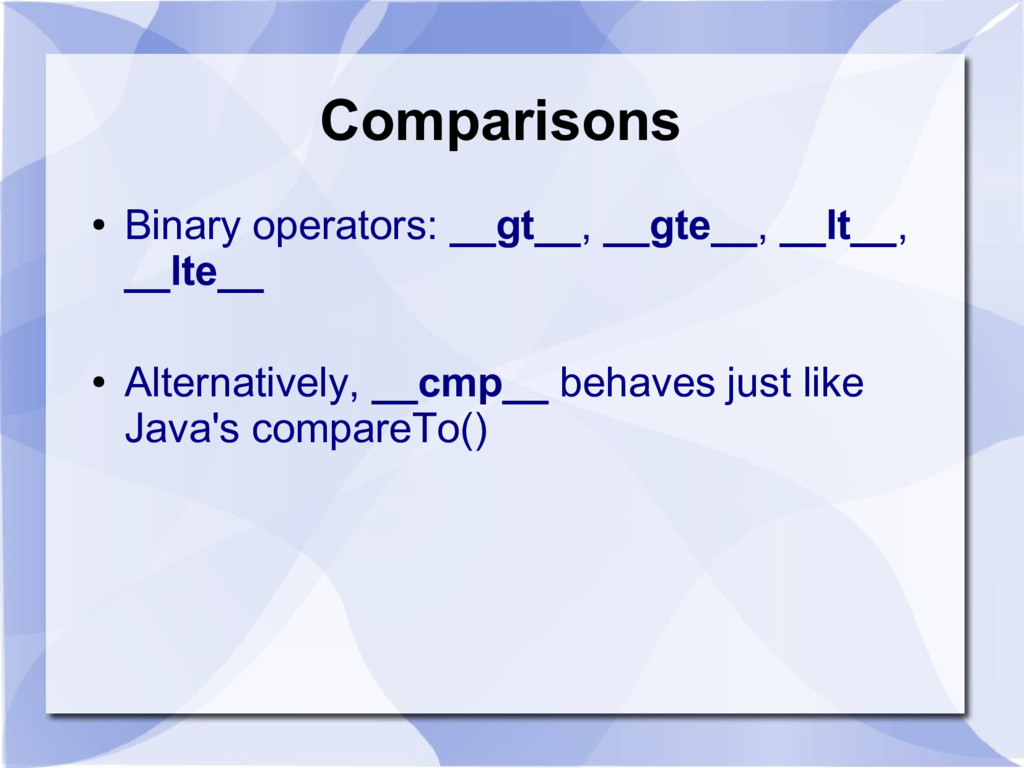 Comparisons ● Binary operators: __gt__, __gte__...