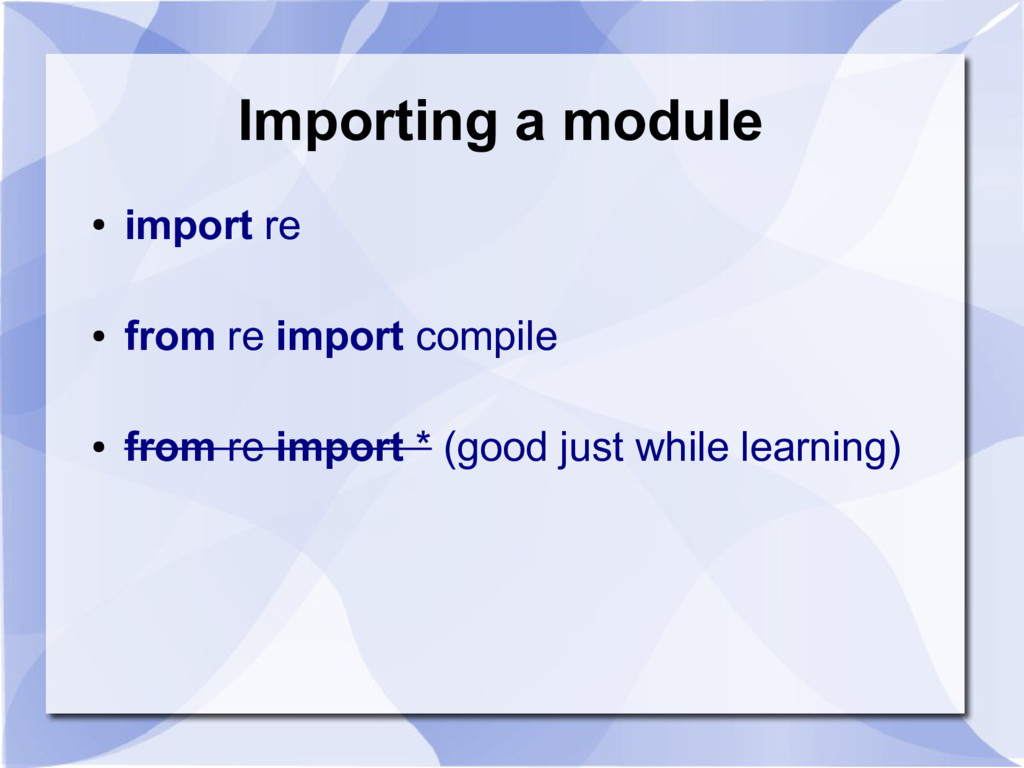Importing a module ● import re ● from re import...