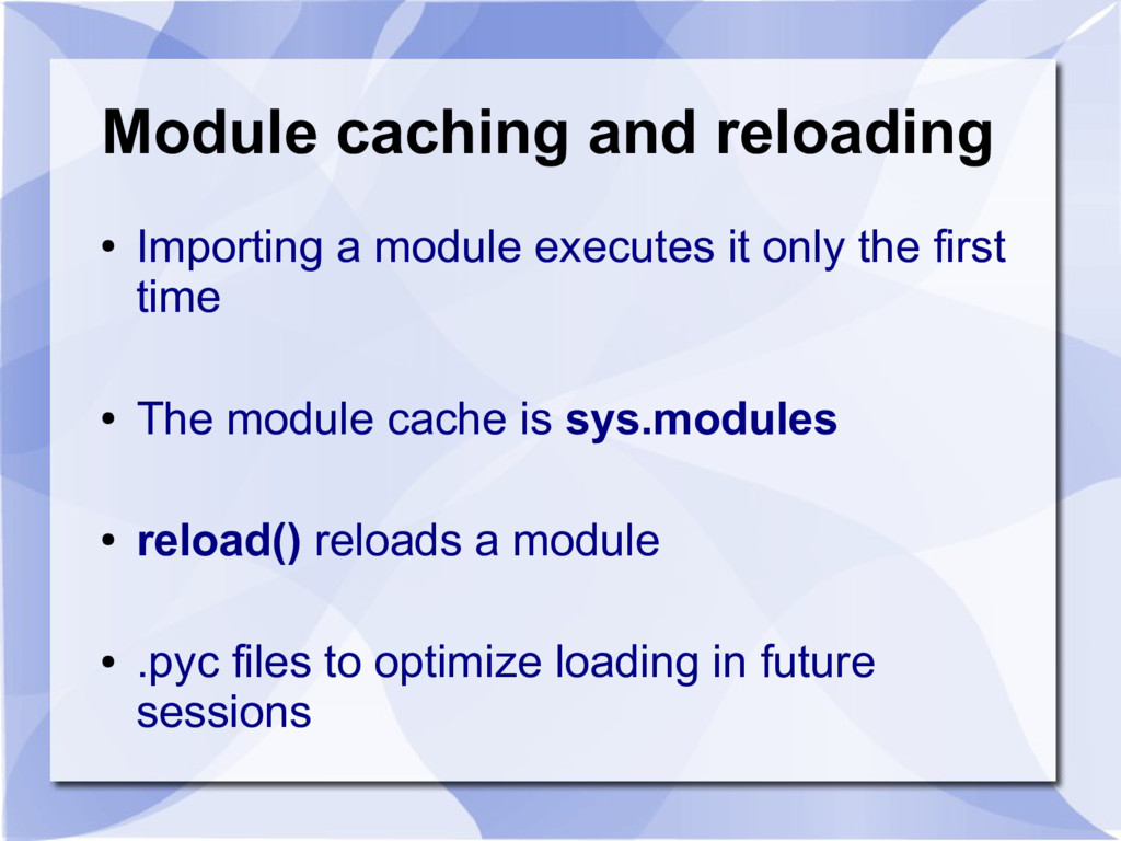 Module caching and reloading ● Importing a modu...