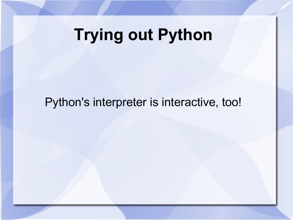 Trying out Python Python's interpreter is inter...