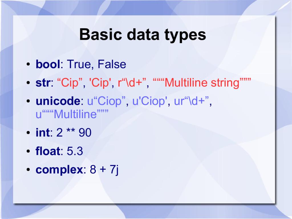 "Basic data types ● bool: True, False ● str: ""Ci..."
