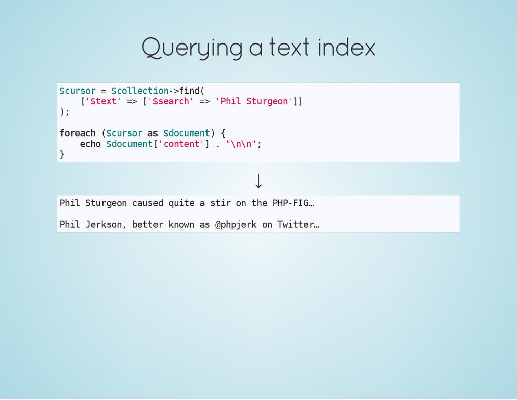 Querying a text index $ c u r s o r = $ c o l l...