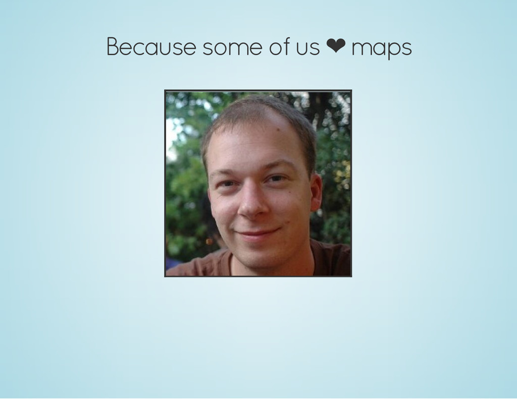 Because some of us ❤ maps