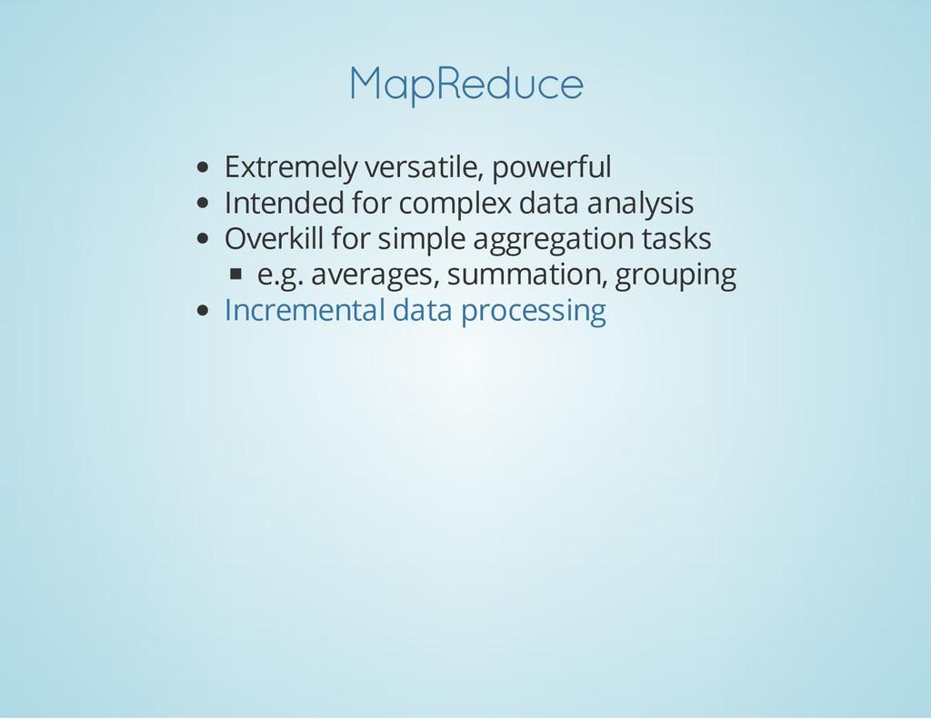 MapReduce Extremely versatile, powerful Intende...
