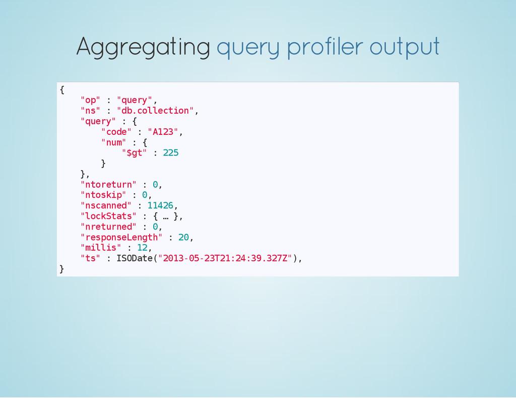 "Aggregating query profiler output { "" o p "" : ""..."