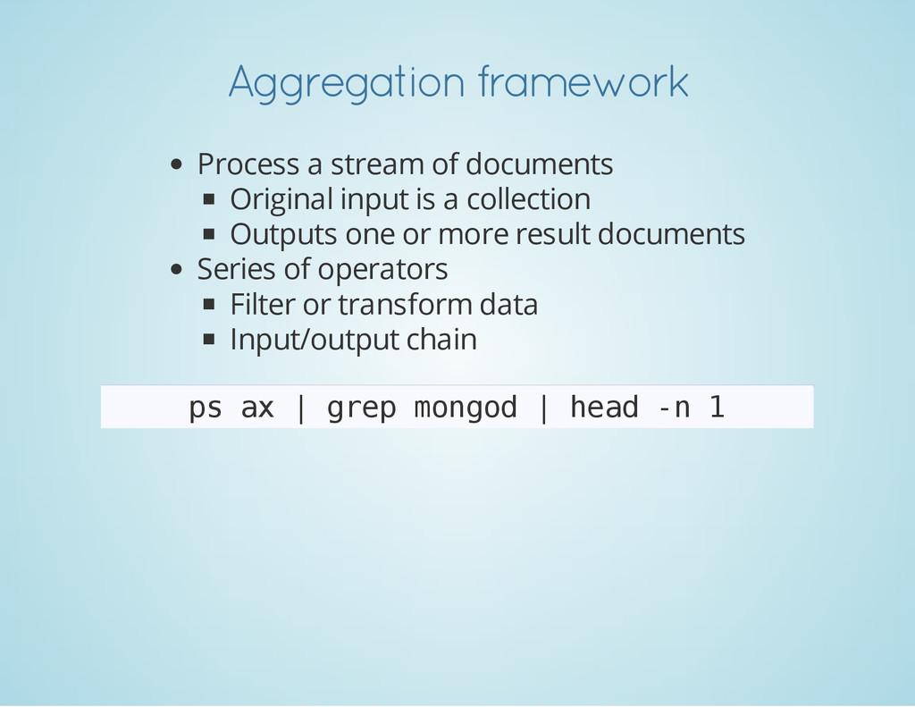 Aggregation framework Process a stream of docum...