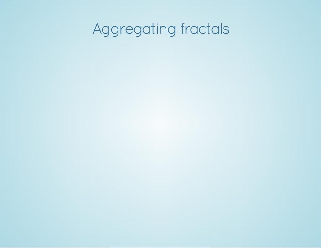 Aggregating fractals